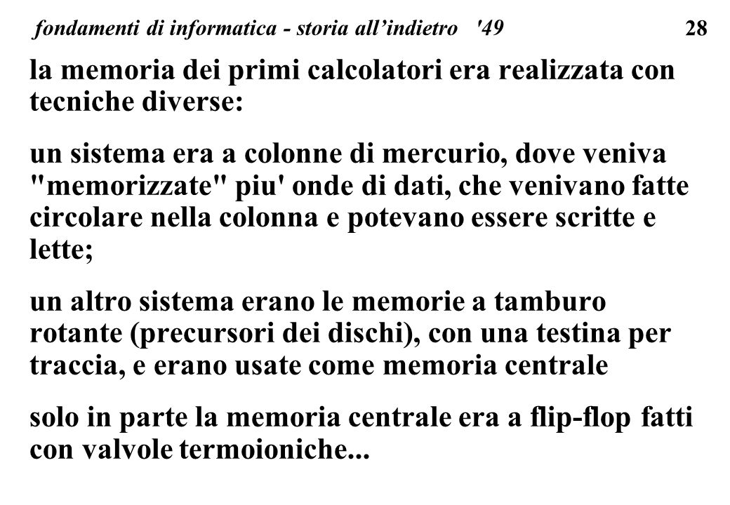 28 fondamenti di informatica - storia allindietro '49 la memoria dei primi calcolatori era realizzata con tecniche diverse: un sistema era a colonne d