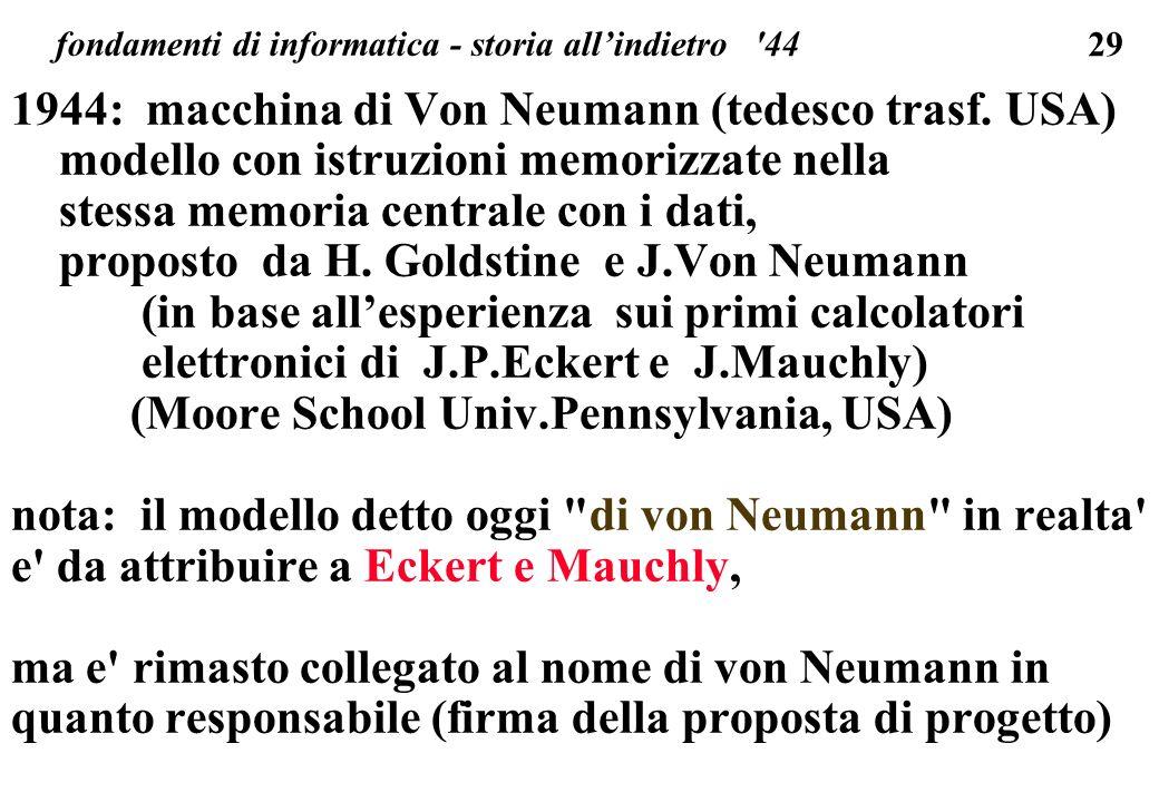 29 fondamenti di informatica - storia allindietro '44 1944: macchina di Von Neumann (tedesco trasf. USA) modello con istruzioni memorizzate nella stes