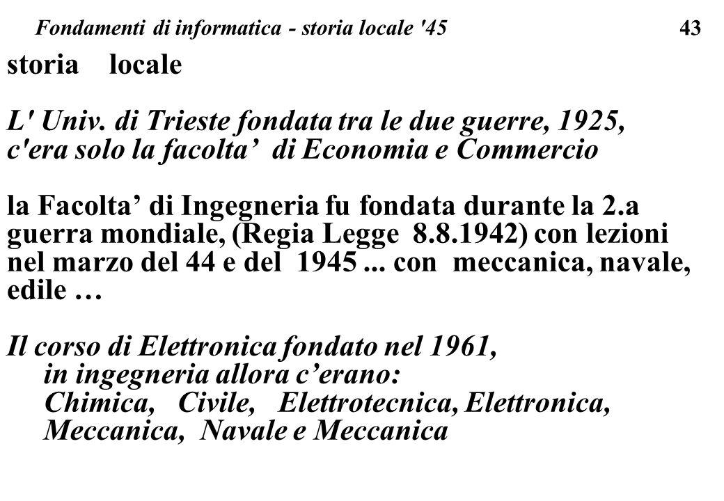 43 storia locale L' Univ. di Trieste fondata tra le due guerre, 1925, c'era solo la facolta di Economia e Commercio la Facolta di Ingegneria fu fondat