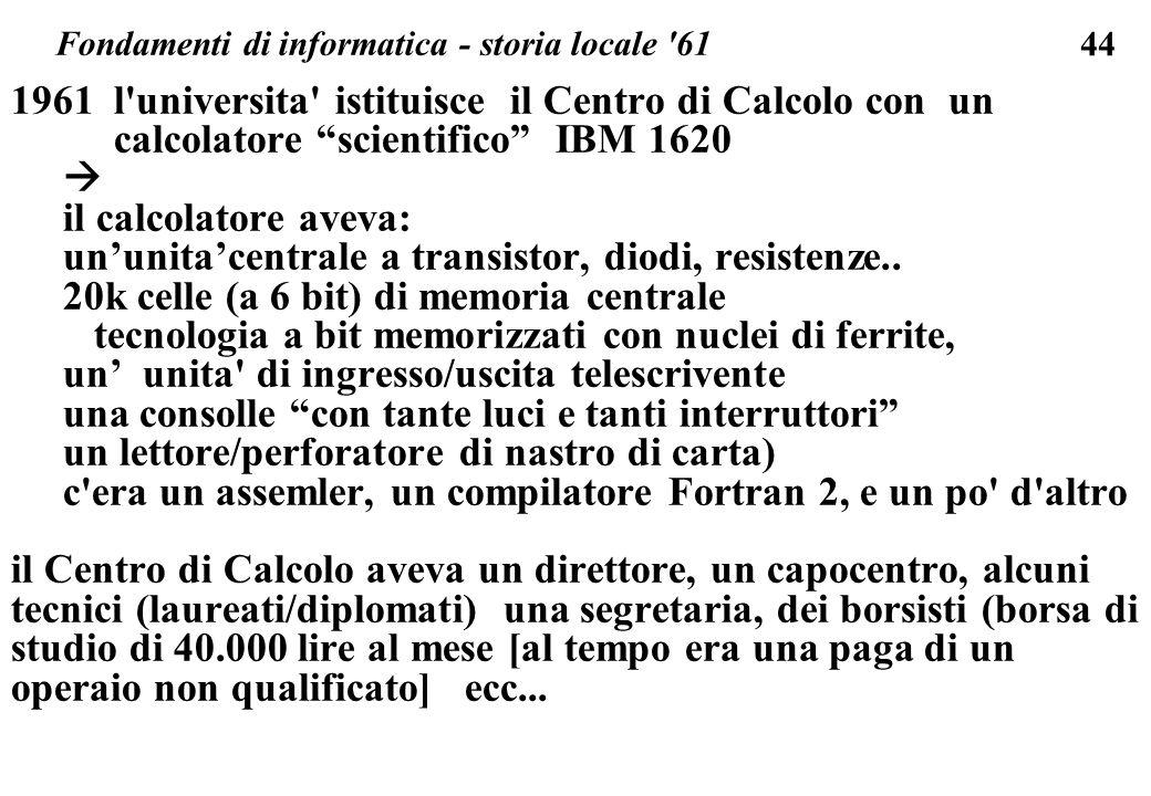 44 1961 l'universita' istituisce il Centro di Calcolo con un calcolatore scientifico IBM 1620 il calcolatore aveva: ununitacentrale a transistor, diod