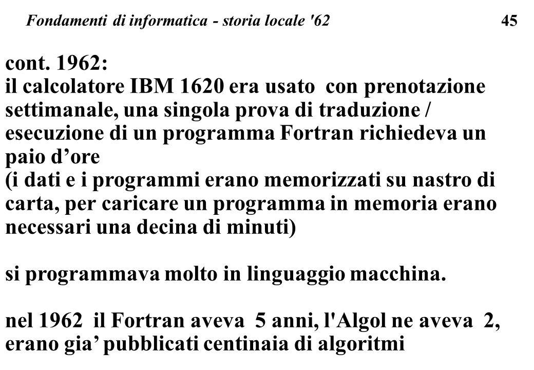 45 cont. 1962: il calcolatore IBM 1620 era usato con prenotazione settimanale, una singola prova di traduzione / esecuzione di un programma Fortran ri