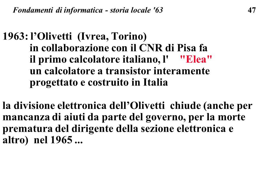 47 1963: lOlivetti (Ivrea, Torino) in collaborazione con il CNR di Pisa fa il primo calcolatore italiano, l'