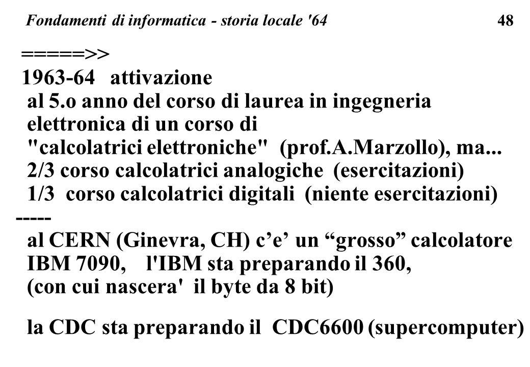 48 =====>> 1963-64 attivazione al 5.o anno del corso di laurea in ingegneria elettronica di un corso di
