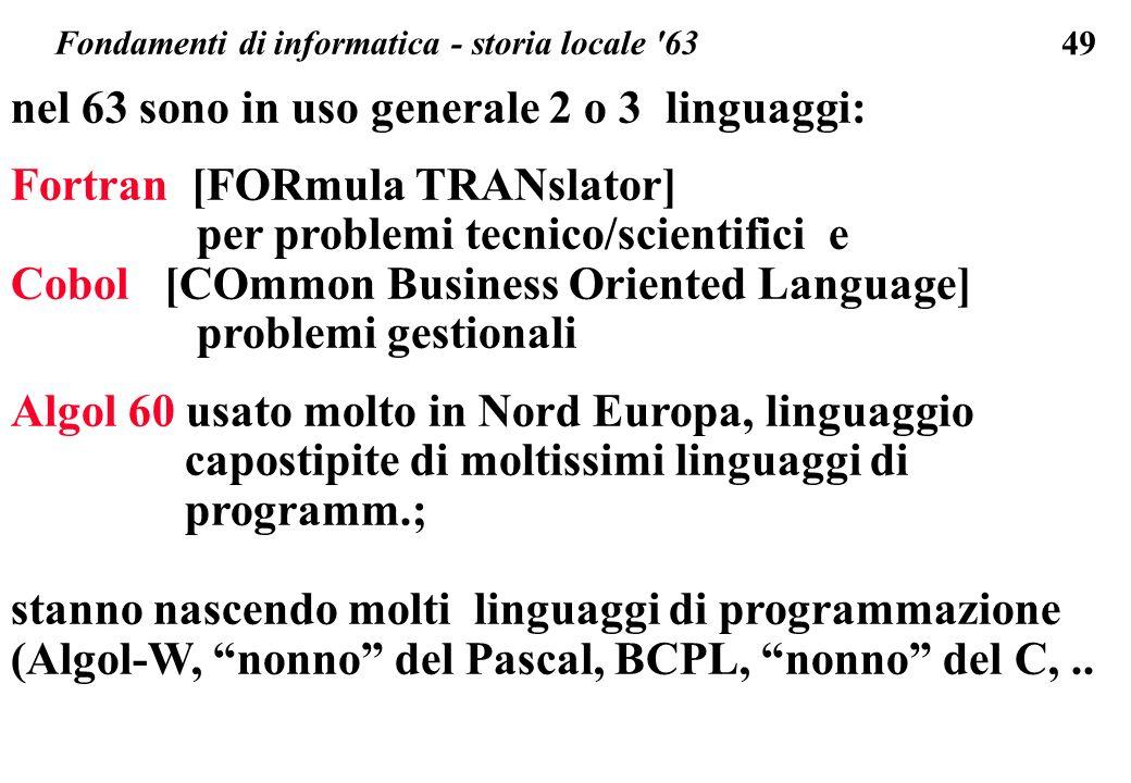 49 nel 63 sono in uso generale 2 o 3 linguaggi: Fortran [FORmula TRANslator] per problemi tecnico/scientifici e Cobol [COmmon Business Oriented Langua