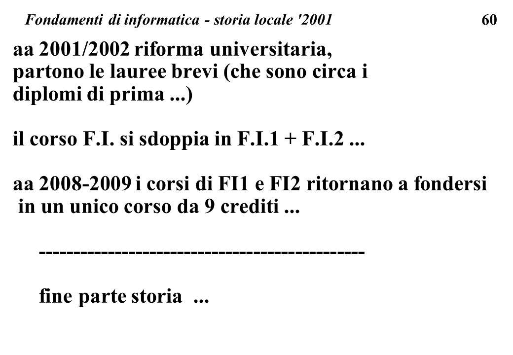 60 Fondamenti di informatica - storia locale '2001 aa 2001/2002 riforma universitaria, partono le lauree brevi (che sono circa i diplomi di prima...)