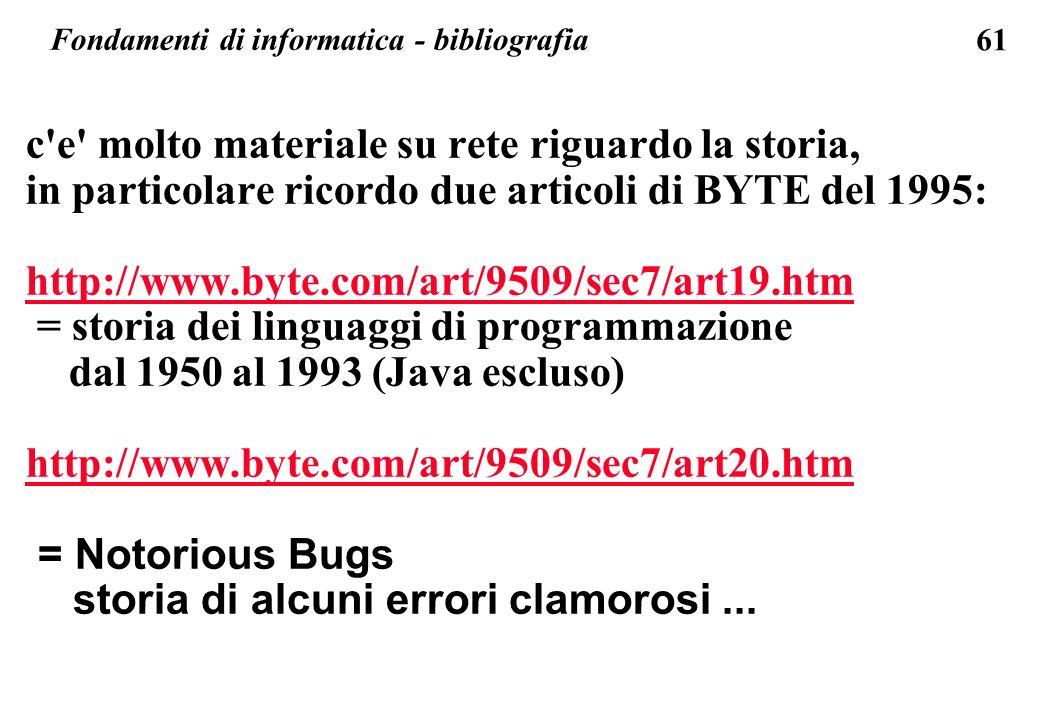 61 Fondamenti di informatica - bibliografia c'e' molto materiale su rete riguardo la storia, in particolare ricordo due articoli di BYTE del 1995: htt