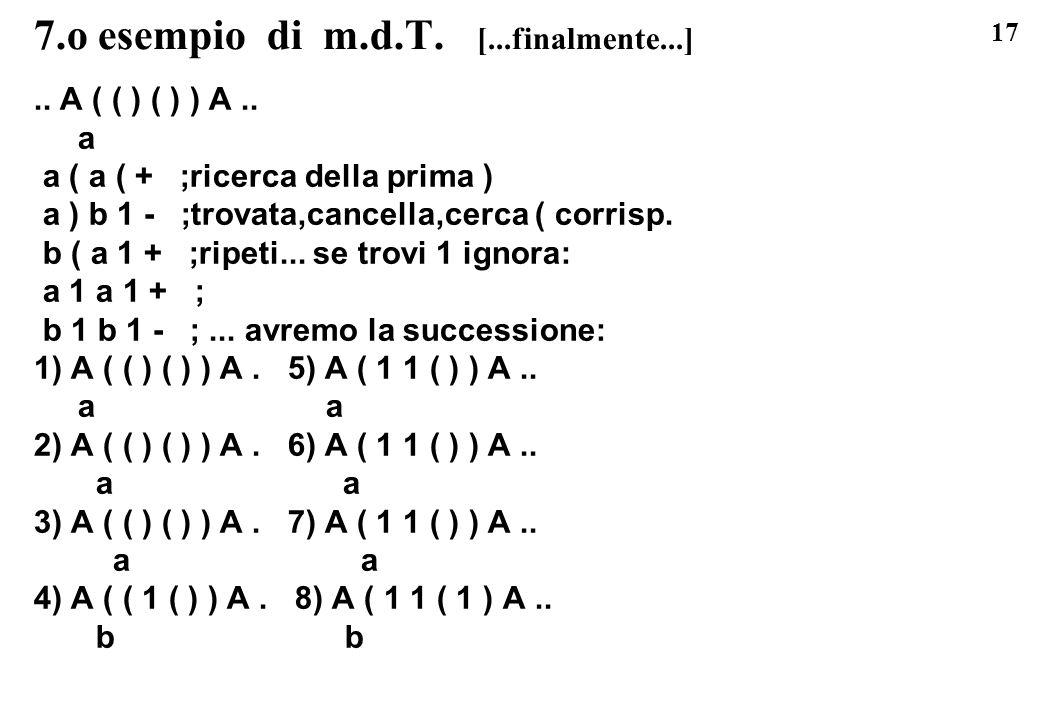 17 7.o esempio di m.d.T. [...finalmente...].. A ( ( ) ( ) ) A.. a a ( a ( + ;ricerca della prima ) a ) b 1 - ;trovata,cancella,cerca ( corrisp. b ( a