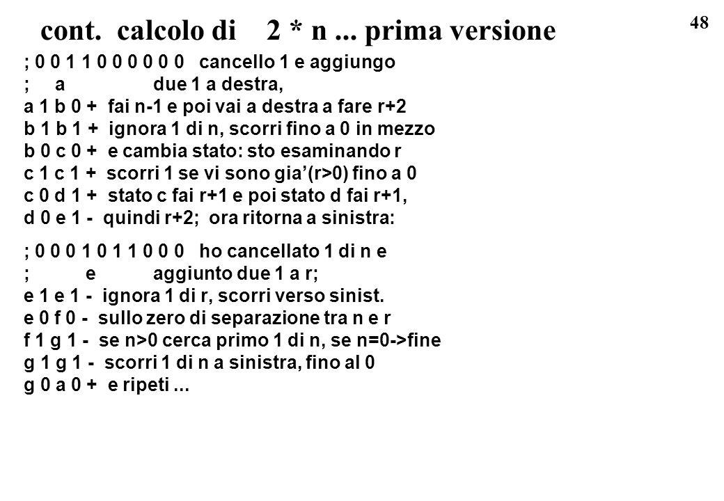48 cont. calcolo di 2 * n... prima versione ; 0 0 1 1 0 0 0 0 0 0 cancello 1 e aggiungo ; a due 1 a destra, a 1 b 0 + fai n-1 e poi vai a destra a far