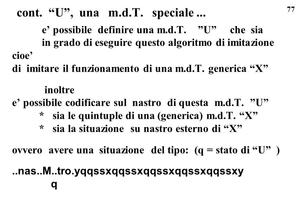 77 e possibile definire una m.d.T. U che sia in grado di eseguire questo algoritmo di imitazione cioe di imitare il funzionamento di una m.d.T. generi