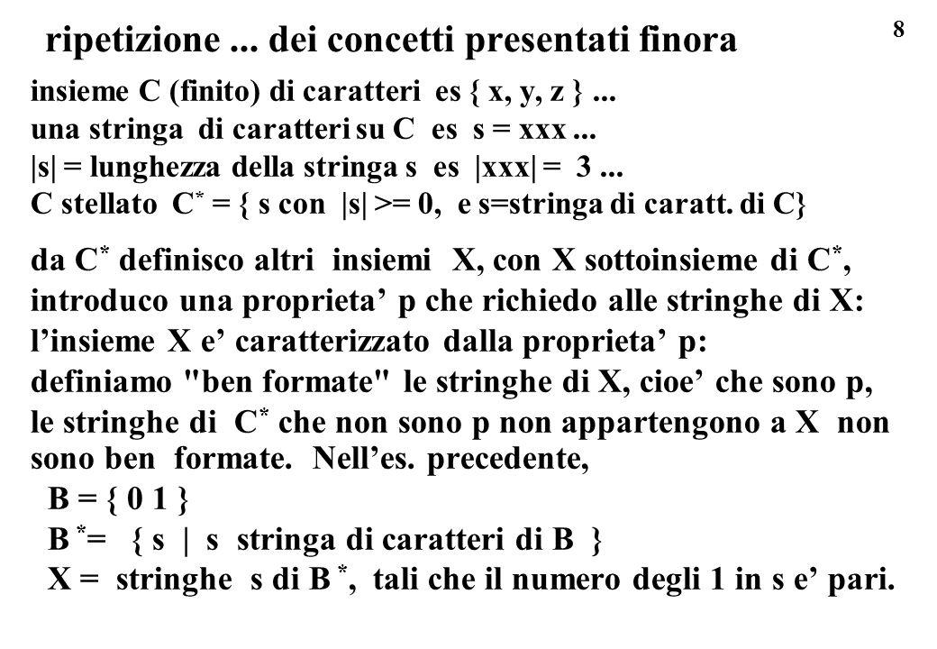 8 ripetizione... dei concetti presentati finora insieme C (finito) di caratteri es { x, y, z }... una stringa di caratteri su C es s = xxx... |s| = lu