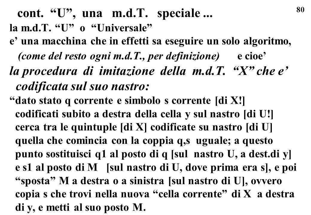 80 cont. U, una m.d.T. speciale... la m.d.T. U o Universale e una macchina che in effetti sa eseguire un solo algoritmo, (come del resto ogni m.d.T.,