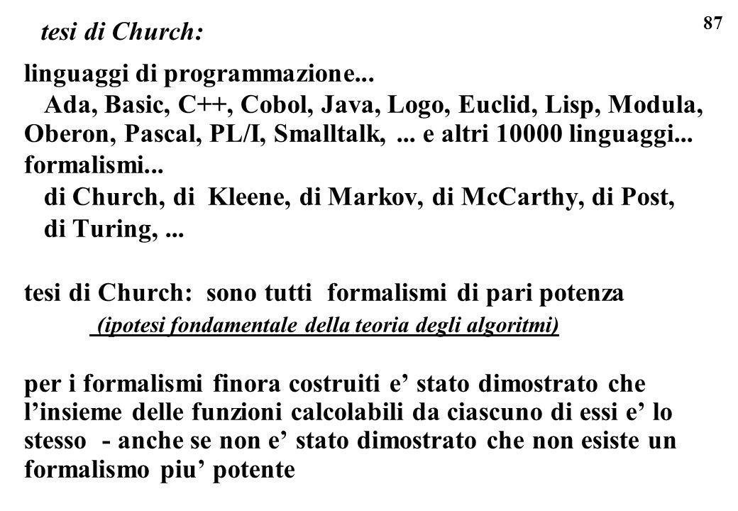 87 tesi di Church: linguaggi di programmazione... Ada, Basic, C++, Cobol, Java, Logo, Euclid, Lisp, Modula, Oberon, Pascal, PL/I, Smalltalk,... e altr