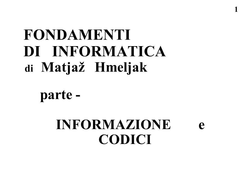 1 FONDAMENTI DI INFORMATICA di Matjaž Hmeljak parte - INFORMAZIONE e CODICI