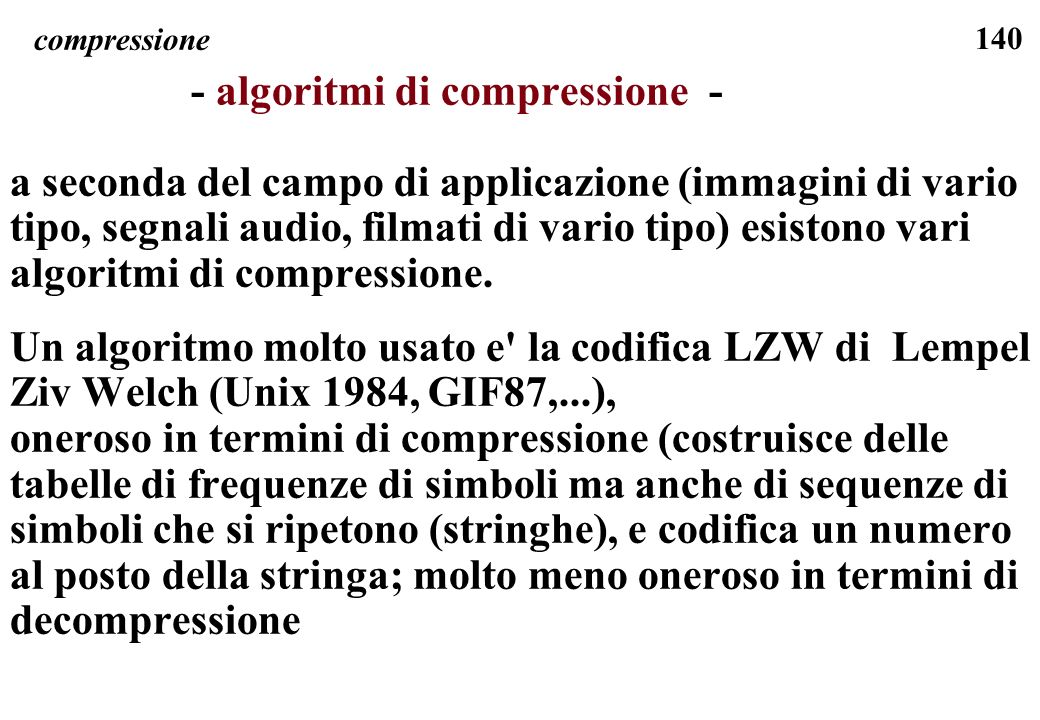 140 compressione - algoritmi di compressione - a seconda del campo di applicazione (immagini di vario tipo, segnali audio, filmati di vario tipo) esis