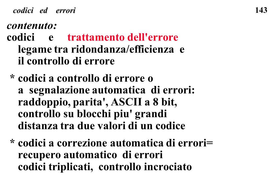 143 codici ed errori contenuto: codici e trattamento dell'errore legame tra ridondanza/efficienza e il controllo di errore * codici a controllo di err