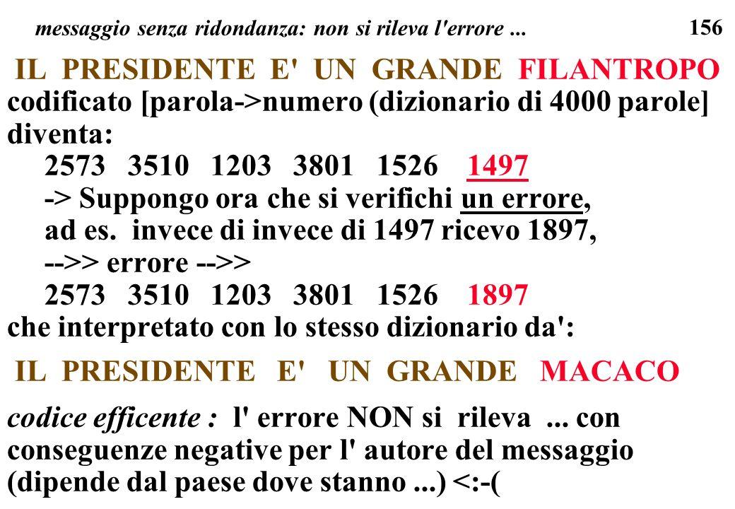 156 messaggio senza ridondanza: non si rileva l'errore... IL PRESIDENTE E' UN GRANDE FILANTROPO codificato [parola->numero (dizionario di 4000 parole]