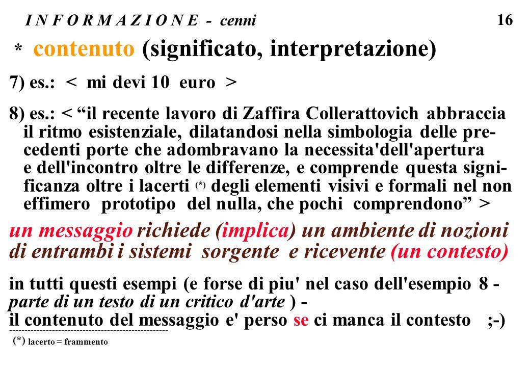 16 I N F O R M A Z I O N E - cenni * contenuto (significato, interpretazione) 7) es.: 8) es.: < il recente lavoro di Zaffira Collerattovich abbraccia