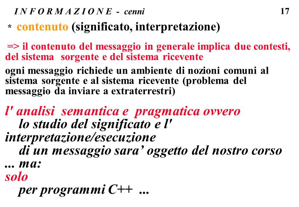17 I N F O R M A Z I O N E - cenni * contenuto (significato, interpretazione) => il contenuto del messaggio in generale implica due contesti, del sist