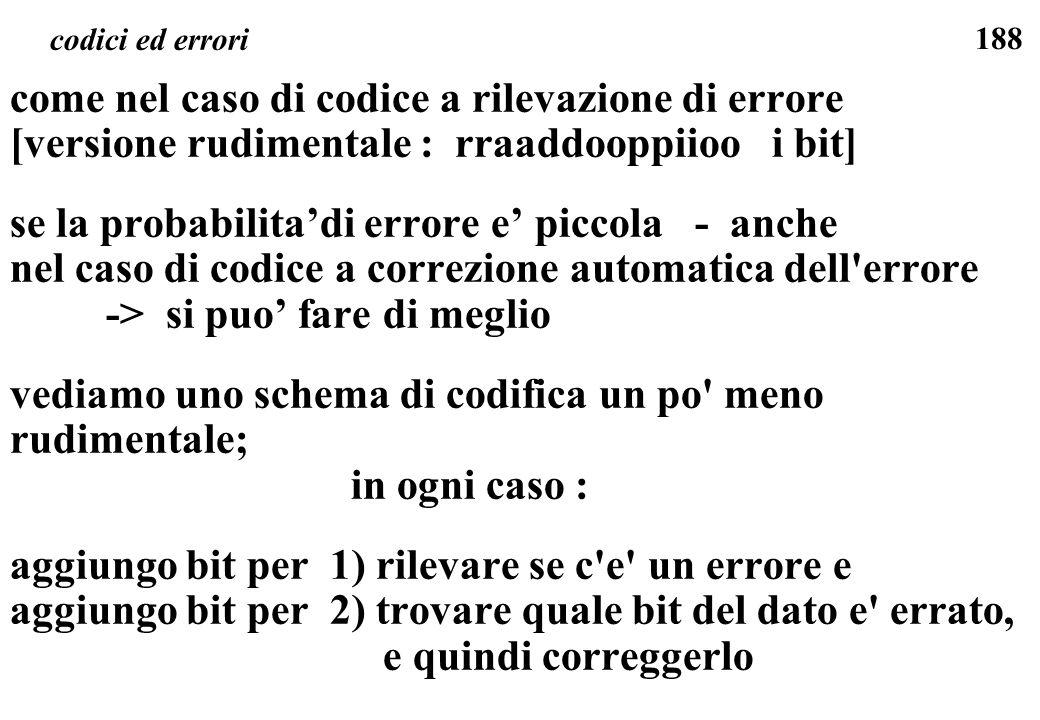 188 codici ed errori come nel caso di codice a rilevazione di errore [versione rudimentale : rraaddooppiioo i bit] se la probabilitadi errore e piccol
