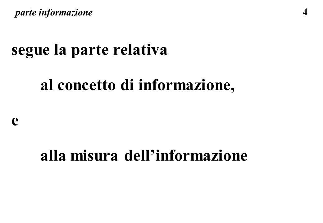 4 parte informazione segue la parte relativa al concetto di informazione, e alla misura dellinformazione