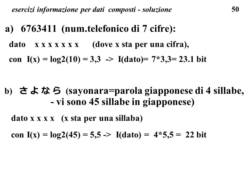 50 esercizi informazione per dati composti - soluzione a) 6763411 (num.telefonico di 7 cifre): dato x x x x x x x (dove x sta per una cifra), con I(x)