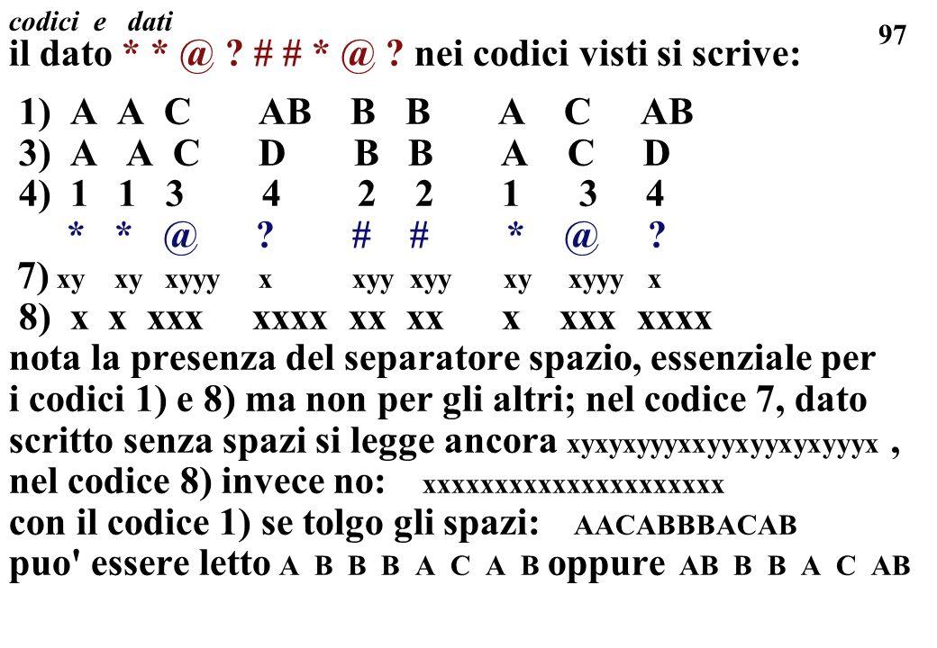97 codici e dati il dato * * @ ? # # * @ ? nei codici visti si scrive: 1) A A C AB B B A C AB 3) A A C D B B A C D 4) 1 1 3 4 2 2 1 3 4 * * @ ? # # *