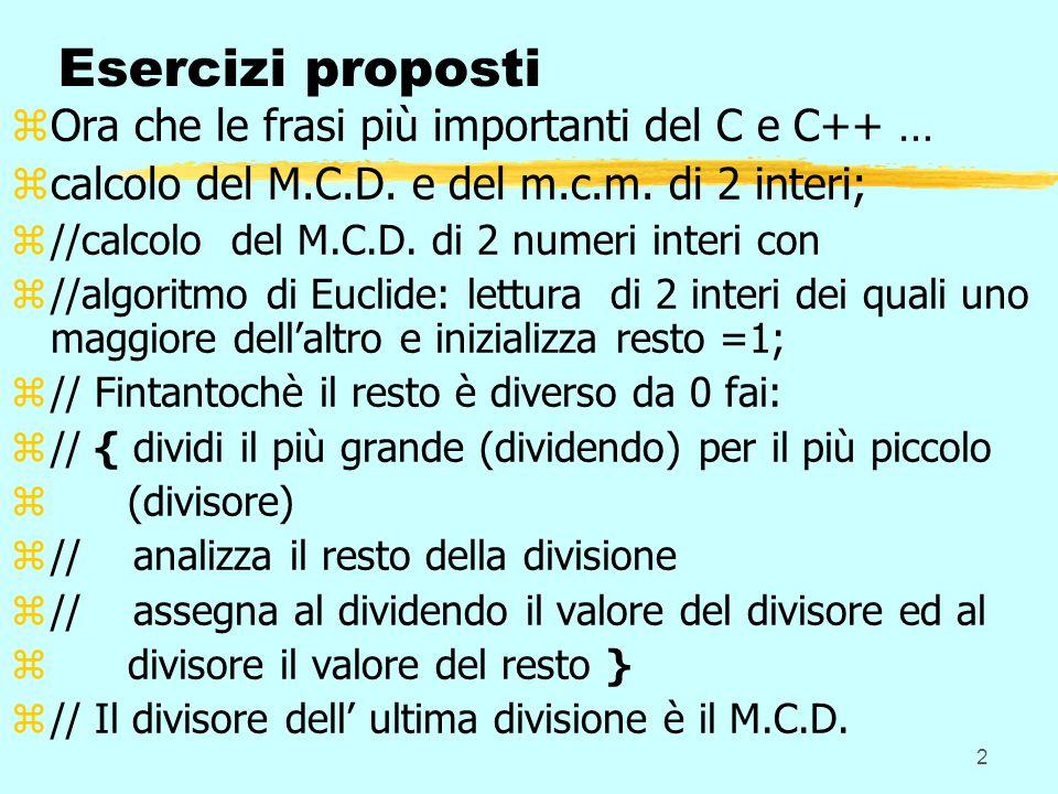 2 Esercizi proposti zOra che le frasi più importanti del C e C++ … zcalcolo del M.C.D.