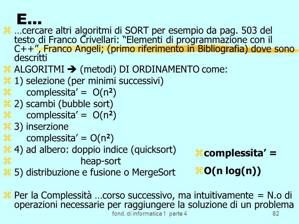 fond. di informatica 1 parte 482 E… z…cercare altri algoritmi di SORT per esempio da pag.