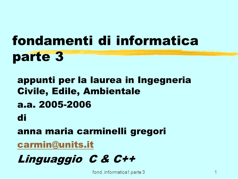 fond. informatica1 parte 31 fondamenti di informatica parte 3 appunti per la laurea in Ingegneria Civile, Edile, Ambientale a.a. 2005-2006 di anna mar