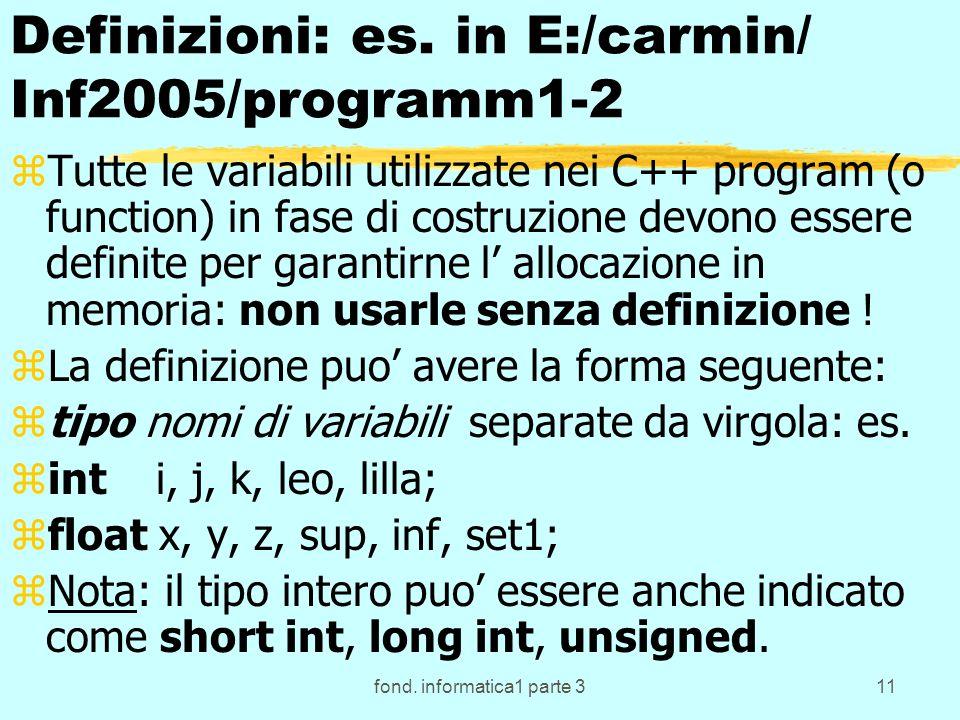 fond. informatica1 parte 311 Definizioni: es. in E:/carmin/ Inf2005/programm1-2 zTutte le variabili utilizzate nei C++ program (o function) in fase di