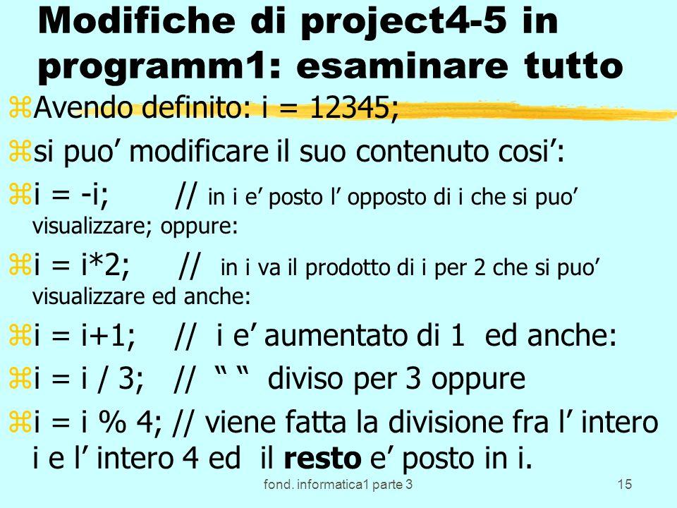 fond. informatica1 parte 315 Modifiche di project4-5 in programm1: esaminare tutto zAvendo definito: i = 12345; zsi puo modificare il suo contenuto co
