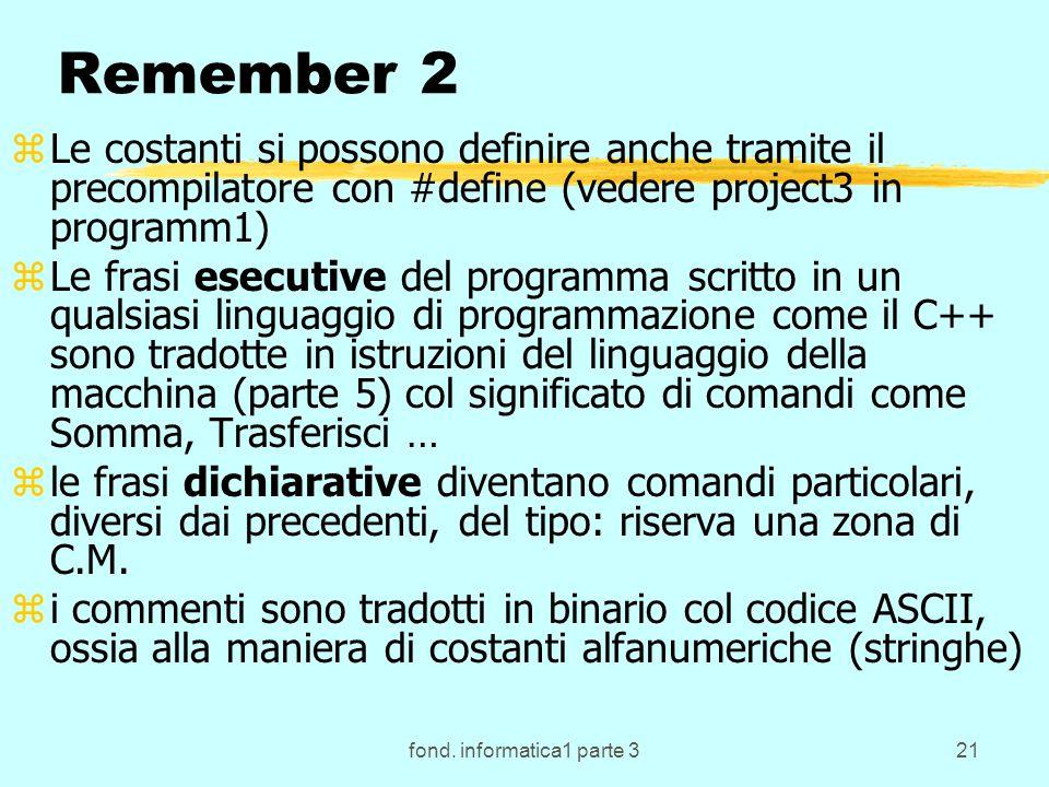 fond. informatica1 parte 321 Remember 2 zLe costanti si possono definire anche tramite il precompilatore con #define (vedere project3 in programm1) zL