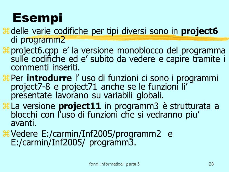 fond. informatica1 parte 328 Esempi zdelle varie codifiche per tipi diversi sono in project6 di programm2 zproject6.cpp e la versione monoblocco del p