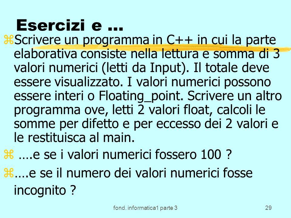 fond. informatica1 parte 329 Esercizi e... zScrivere un programma in C++ in cui la parte elaborativa consiste nella lettura e somma di 3 valori numeri