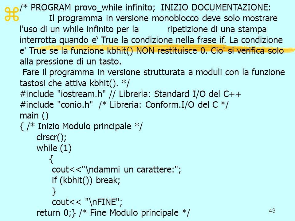 43 z /* PROGRAM provo_while infinito; INIZIO DOCUMENTAZIONE: Il programma in versione monoblocco deve solo mostrare l'uso di un while infinito per lar