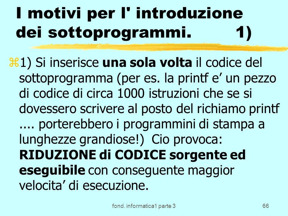 fond. informatica1 parte 366 I motivi per l' introduzione dei sottoprogrammi. 1) z1) Si inserisce una sola volta il codice del sottoprogramma (per es.