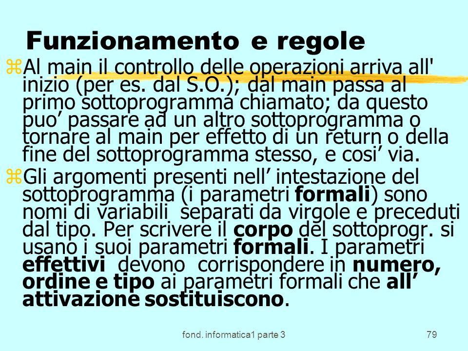 fond. informatica1 parte 379 Funzionamento e regole zAl main il controllo delle operazioni arriva all' inizio (per es. dal S.O.); dal main passa al pr