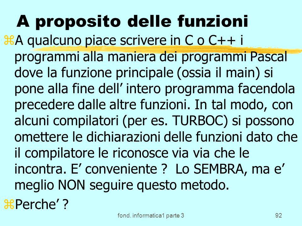 fond. informatica1 parte 392 A proposito delle funzioni zA qualcuno piace scrivere in C o C++ i programmi alla maniera dei programmi Pascal dove la fu