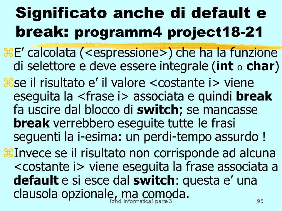 fond. informatica1 parte 395 Significato anche di default e break: programm4 project18-21 zE calcolata ( ) che ha la funzione di selettore e deve esse