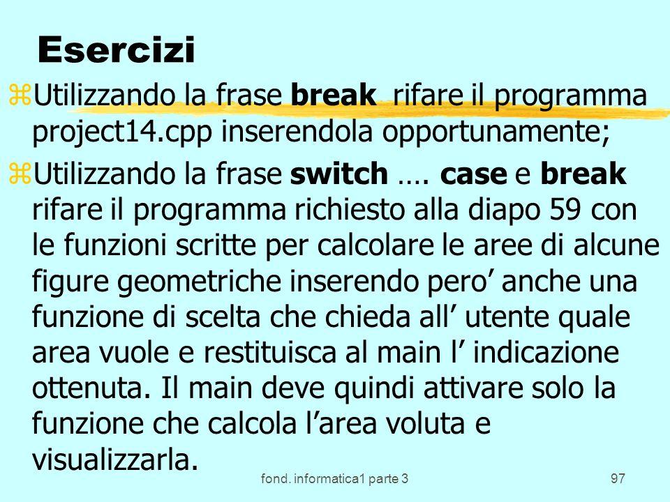 fond. informatica1 parte 397 Esercizi zUtilizzando la frase break rifare il programma project14.cpp inserendola opportunamente; zUtilizzando la frase