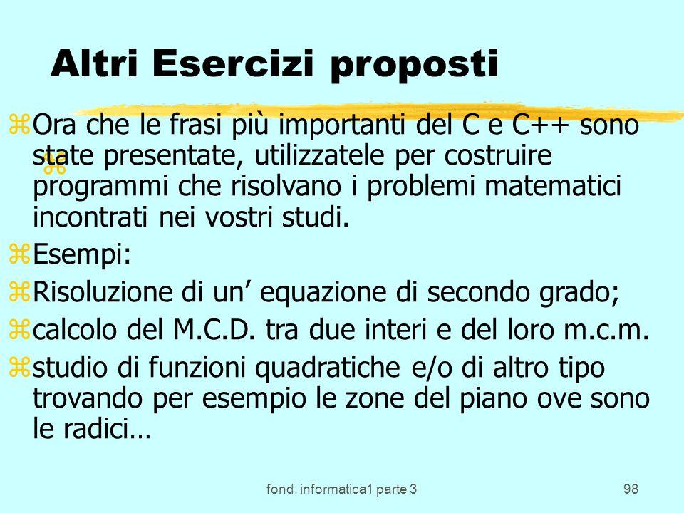fond. informatica1 parte 398 z Altri Esercizi proposti zOra che le frasi più importanti del C e C++ sono state presentate, utilizzatele per costruire