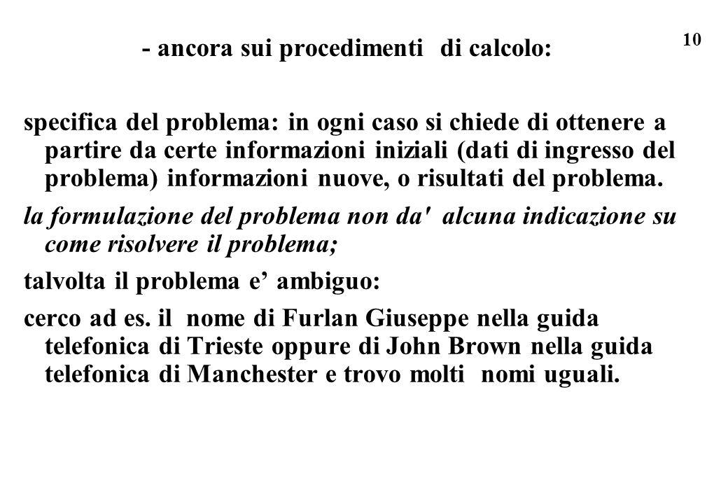 10 - ancora sui procedimenti di calcolo: specifica del problema: in ogni caso si chiede di ottenere a partire da certe informazioni iniziali (dati di