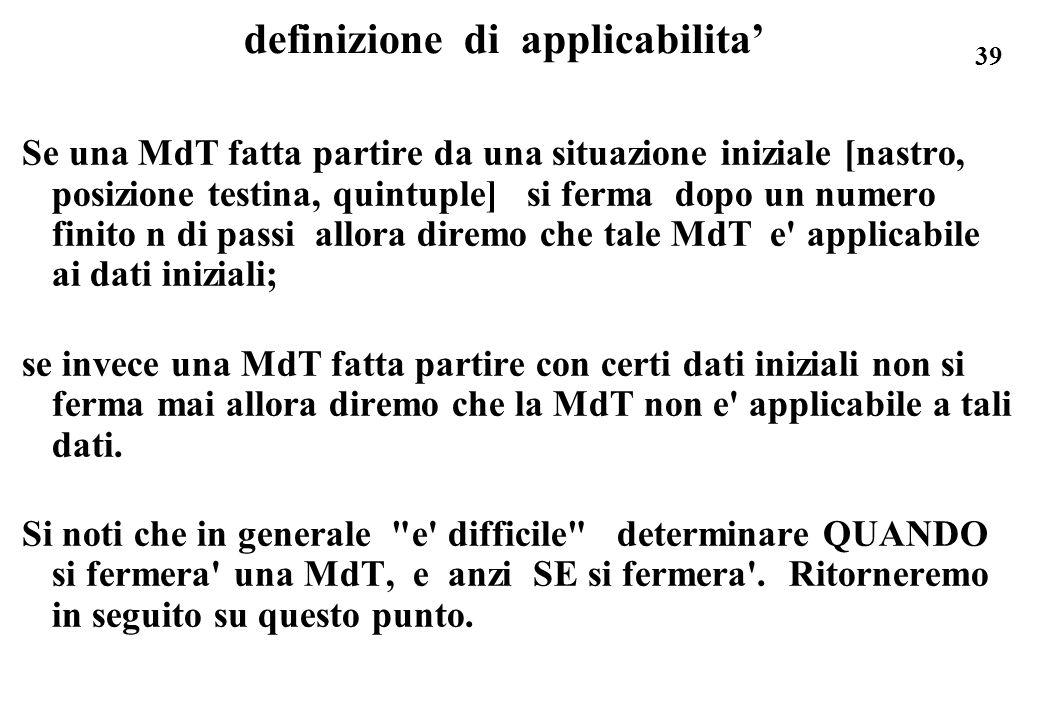 39 definizione di applicabilita Se una MdT fatta partire da una situazione iniziale [nastro, posizione testina, quintuple] si ferma dopo un numero fin