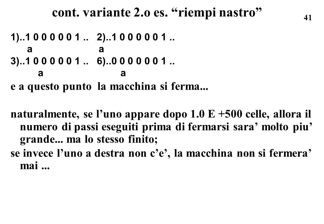 41 cont. variante 2.o es. riempi nastro 1)..1 0 0 0 0 0 1.. 2)..1 0 0 0 0 0 1.. a a 3)..1 0 0 0 0 0 1.. 6)..0 0 0 0 0 0 1.. a a e a questo punto la ma
