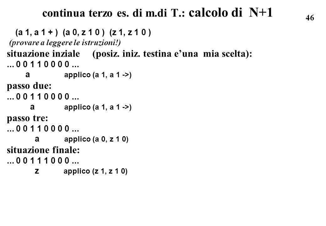 46 continua terzo es. di m.di T.: calcolo di N+1 (a 1, a 1 + ) (a 0, z 1 0 ) (z 1, z 1 0 ) (provare a leggere le istruzioni!) situazione inziale (posi