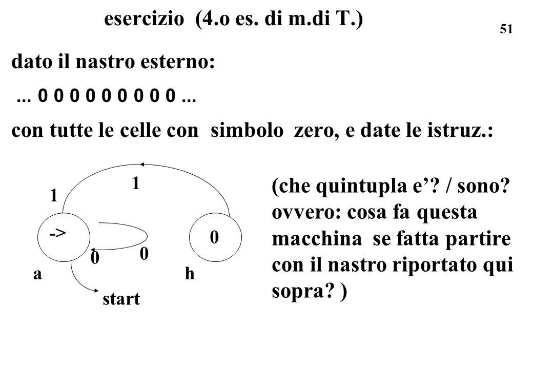51 esercizio (4.o es. di m.di T.) dato il nastro esterno:... 0 0 0 0 0 0 0 0 0... con tutte le celle con simbolo zero, e date le istruz.: (che quintup