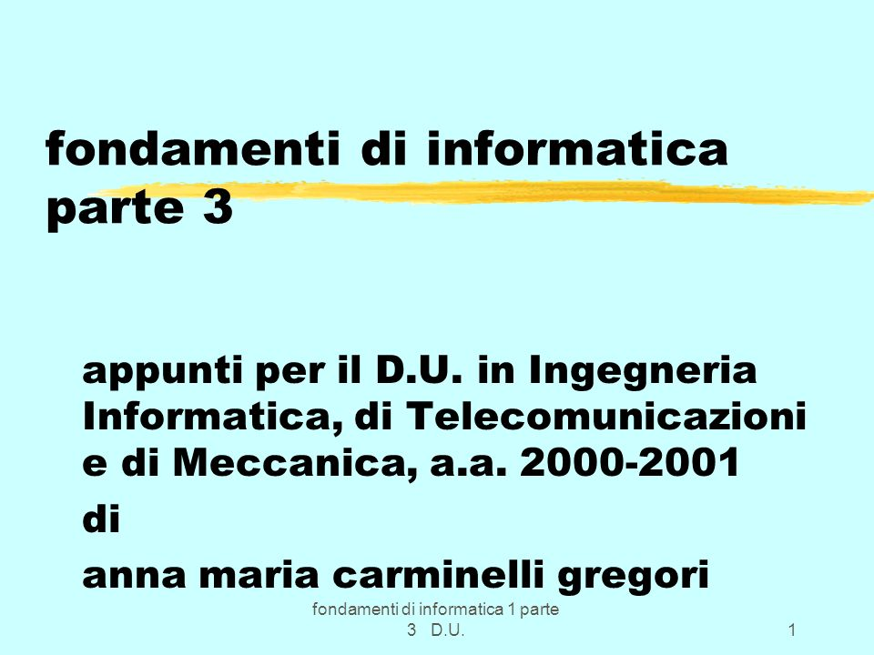 fondamenti di informatica 1 parte 3 D.U.12 Il C++ e a forte tipizzazione zossia ad ogni entita del linguaggio e associato un tipo di dato che ne determina lo spazio di memoria necessario e il possibile uso (per es.