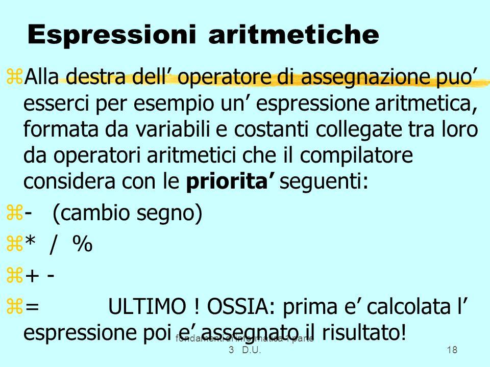 fondamenti di informatica 1 parte 3 D.U.18 Espressioni aritmetiche zAlla destra dell operatore di assegnazione puo esserci per esempio un espressione