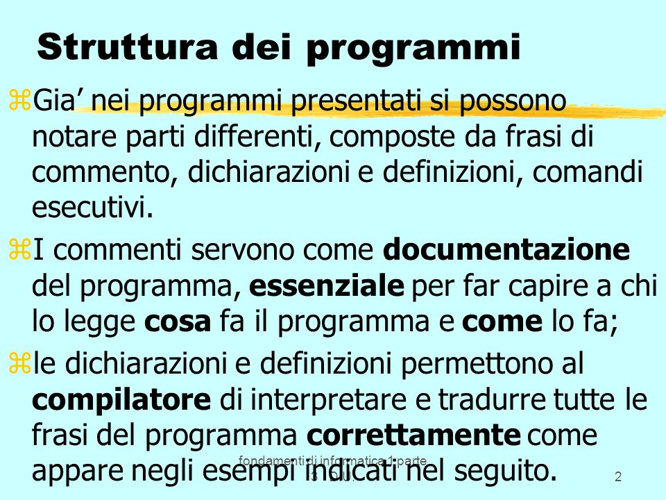 fondamenti di informatica 1 parte 3 D.U.2 Struttura dei programmi zGia nei programmi presentati si possono notare parti differenti, composte da frasi