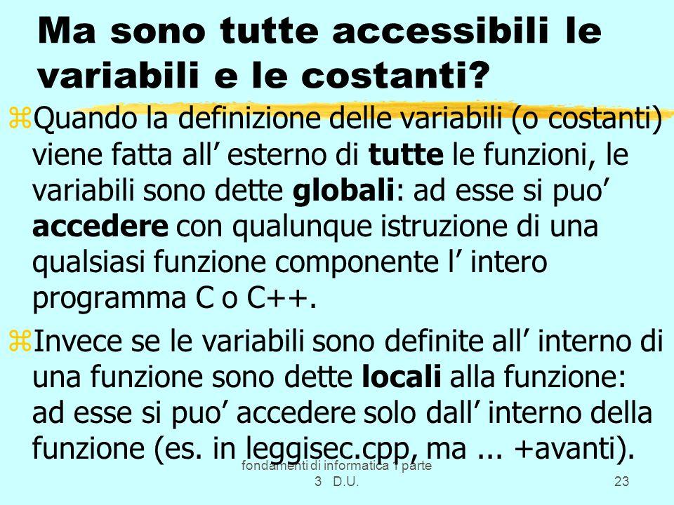 fondamenti di informatica 1 parte 3 D.U.23 Ma sono tutte accessibili le variabili e le costanti? zQuando la definizione delle variabili (o costanti) v
